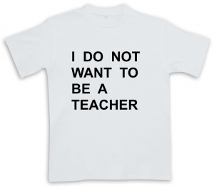 I do no want to be a teacher