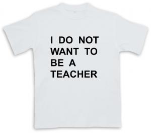 I do no want to be a teacher